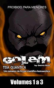 """""""Golem - Teia Quântica"""" - Volumes 1 ao 3 - Completo (Romance de Ficção Científica Homoerótica)"""