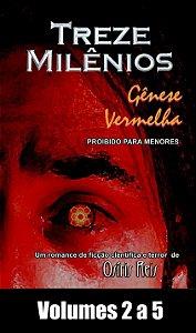 """""""Treze Milênios - Gênese Vermelha"""" - Volumes 2 ao 5 (Romance de Ficção Científica e Terror)"""