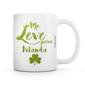 Caneca - Me leve para Irlanda