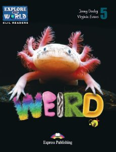 WEIRD ANIMALS- CLIL READER WITH DIGITAL PLATFORM APP