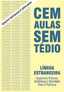 CEM AULAS SEM TÉDIO- LINGUA ESTRANGEIRA - EDIÇÃO REVISADA E AMPLIADA