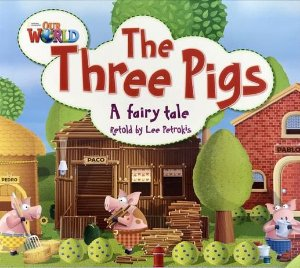 THE THREE PIGS- OUR WORLD 2- READER 4