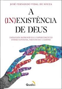 PRÉ-VENDA - A (IN) Existência de Deus: Diálogos Improváveis e Impertinentes entre Espinosa, Nietzsche e Sartre