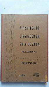 A Prática de Linguagem em Sala de Aula /Roxane Rojo (org) / Frete Grátiis