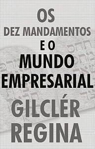 """Livro """"Os Dez Mandamentos e o Mundo Empresarial"""""""