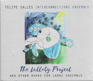 Felipe Salles Interconnections Ensemble - 2018 - The Lullaby Project - And Other Works For Large Ensemble