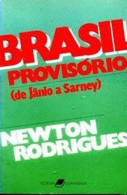 Livro Brasil Provisório ( de Jânio a Sarney ) Autor Newton Rodrigues (1986) [usado]