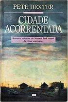 Livro Cidade Acorrentada Autor Pete Dexter (1988) [usado]