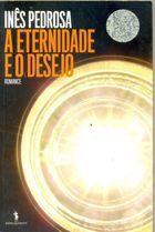Livro a Eternidade e o Desejo Autor Inês Pedrosa (2007) [usado]