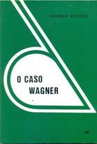 Livro o Caso Wagner: um Problema para Músicos Autor Friedrich Nietzsche (1980) [usado]