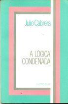 Livro a Lógica Condenada Autor Julio Cabrera (1987) [usado]