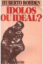 Livro Ídolos ou Ideal? Autor Huberto Rohden (1983) [usado]
