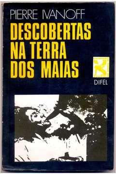 Livro Descobertas na Terra dos Maias Autor Pierre Ivanoff (1976) [usado]