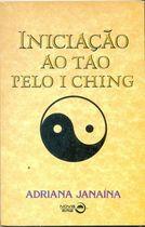 Livro Iniciação ao Tao pelo I Ching Autor Adriana Janaína (1998) [usado]