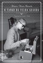 Livro o Tango da Velha Guarda Autor Arturo Pérez-reverte (2013) [usado]