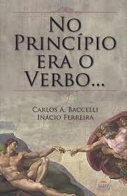 Livro no Princípio Era o Verbo... Autor Carlos A. Baccelli (2012) [novo]