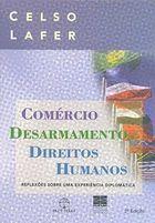 Livro Comércio, Desarmamento e Direitos Humanos Autor Celso Lafer (2007) [usado]
