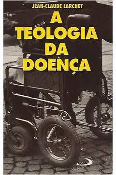 Livro a Teologia da Doença Autor Jean - Claude Larchet (1994) [usado]