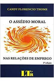 Livro o Assédio Moral nas Relações de Emprego Autor Candy Florencio Thome (2009) [usado]