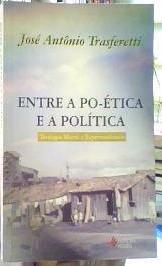 Livro entre a Po-ética e a Política Autor José Antônio Trasferetti (1998) [usado]