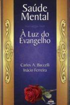 Livro Saúde Mental À Luz do Evangelho Autor Carlos A. Baccelli (2010) [usado]