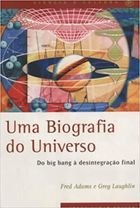 Livro Uma Biografia do Universo: do Big Bang À Desintegração Final Autor Greg Laughlin, Fred Adams (2001) [usado]
