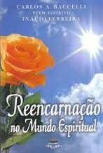Livro Reencarnação no Mundo Espiritual Autor Carlos A. Baccelli (2008) [usado]
