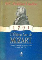 Livro o Último Ano de Mozart- o Esplendor da Música na Vida... Autor H. C. Robbins Landon (1990) [usado]
