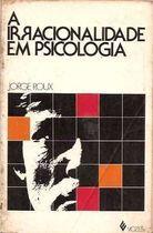 Livro a Irracionalidade em Psicologia Autor Jorge Roux (1978) [usado]