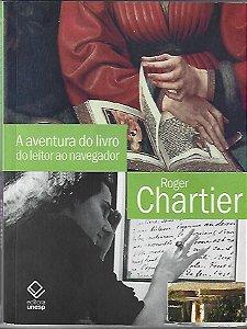 Livro a Aventura do do Leitor ao Navegador Autor Roger Chatier (1999) [usado]
