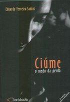 Livro Ciúme: o Medo da Perda Autor Eduardo Ferreira Santos (2003) [usado]