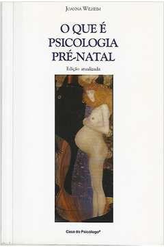 Livro o que é Psicologia Pré-natal Autor Joanna Wilheim (1997) [usado]