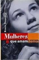 Livro Mulheres que Amam Demais Autor Robin Norwood (2005) [usado]