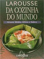 Livro Larousse da Cozinha do Mundo - Oriente Médio, África e Índico Autor Vários Autores (2005) [usado]
