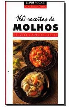 Livro 160 Receitas de Molhos Autor Sílvio Lancelotti (1999) [usado]