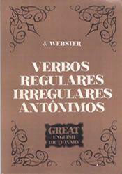 Livro Verbos Regulares, Irregulares e Antônimos Autor J. Webster (1977) [usado]