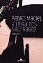 Livro a Hora dos Náufragos Autor Pedro Maciel (2005) [usado]