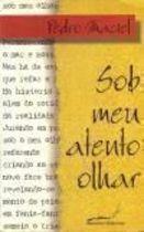 Livro sob Meu Atento Olhar Autor Pedro Maciel (1989) [usado]