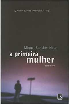 Livro a Primeira Mulher Autor Miguel Sanches Neto (2008) [usado]
