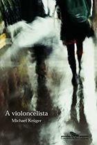 Livro a Violoncelista Autor Michael Krüger (2002) [usado]