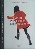 Livro Guia de Caça e Pesca para Mulheres Autor Melissa Bank (2005) [usado]