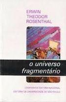 Livro o Universo Fragmentário Autor Erwin Theodor Rosenthal (1975) [usado]