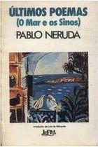 Livro Últimos Poemas (o Mar e os Sinos) Autor Pablo Neruda (1983) [usado]