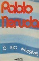 Livro o Rio Invisível Autor Pablo Neruda (1982) [usado]