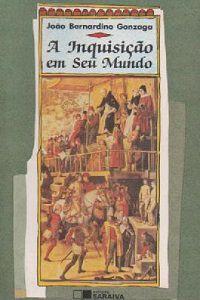 Livro a Inquisição em seu Mundo Autor João Bernardino Gonzaga (1993) [usado]