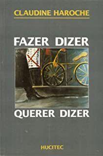 Livro Fazer Dizer, Querer Dizer Autor Claudine Haroche (1992) [usado]