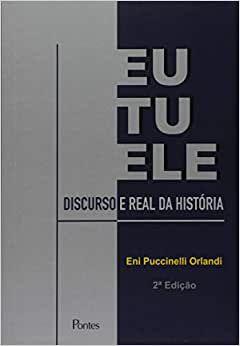 Livro Eu Tu Ele: Discuros e Real da Hisória Autor Eni Puccinelli Orlandi (2017) [usado]