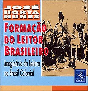 Livro Formação do Leitor Brasileiro: Imaginário da Leitura no Brasil Colonial Autor José Horta Nunes (1994) [usado]