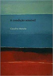 Livro a Condição do Sensível Autor Claudine Haroche (2008) [usado]