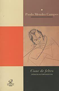 Livro Cisne de Feltro: Crônicas Autobiográficas Autor Paulo Mendes Campos: Crônicas Autobiográficas (2001) [usado]
